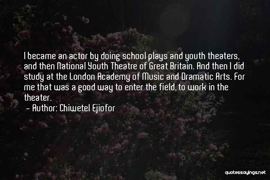 Theatre Plays Quotes By Chiwetel Ejiofor