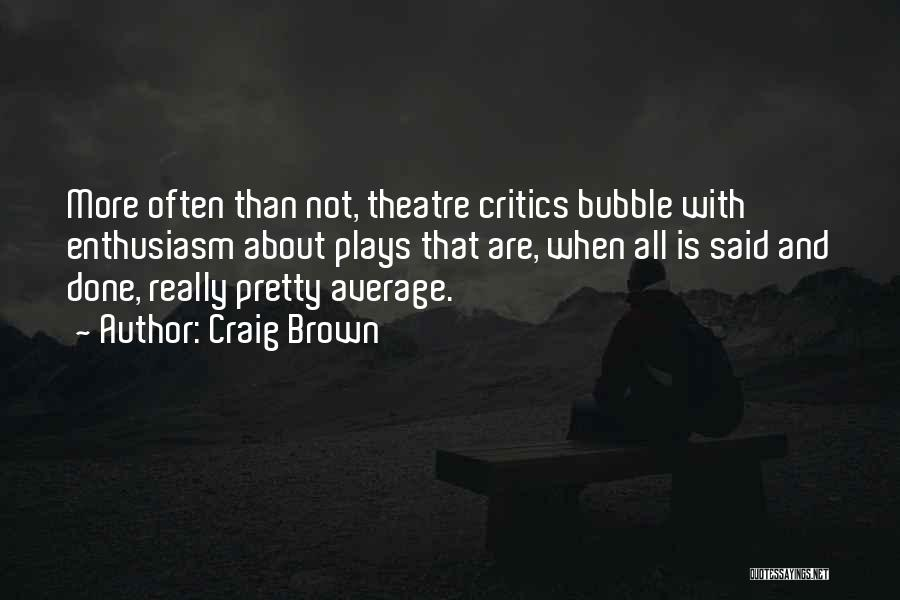Theatre Plays Quotes By Craig Brown