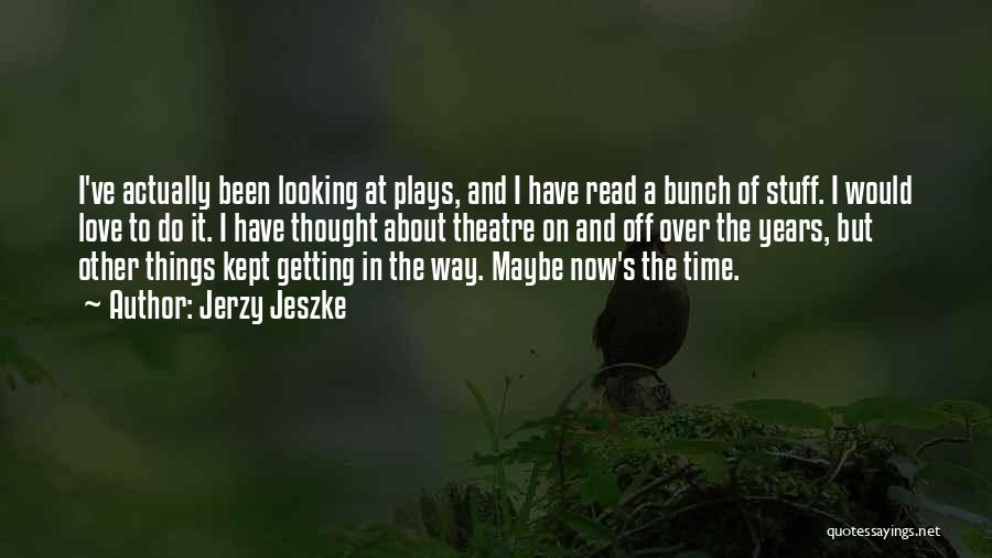 Theatre Plays Quotes By Jerzy Jeszke