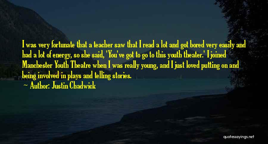 Theatre Plays Quotes By Justin Chadwick