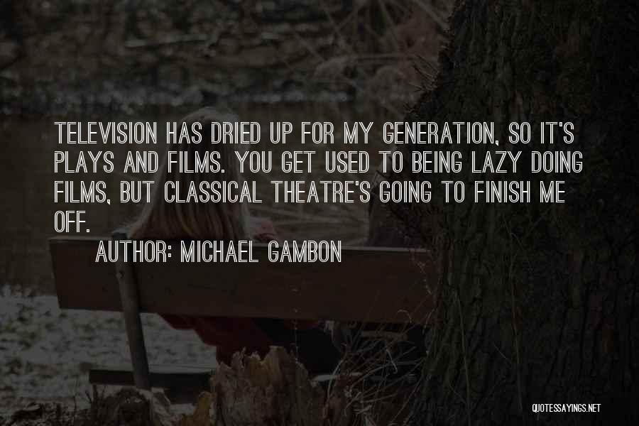 Theatre Plays Quotes By Michael Gambon