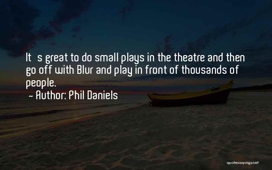 Theatre Plays Quotes By Phil Daniels