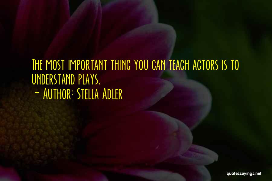 Theatre Plays Quotes By Stella Adler