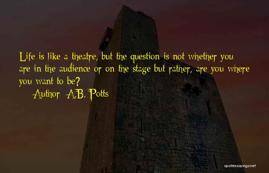 Theatre Stage Quotes By A.B. Potts