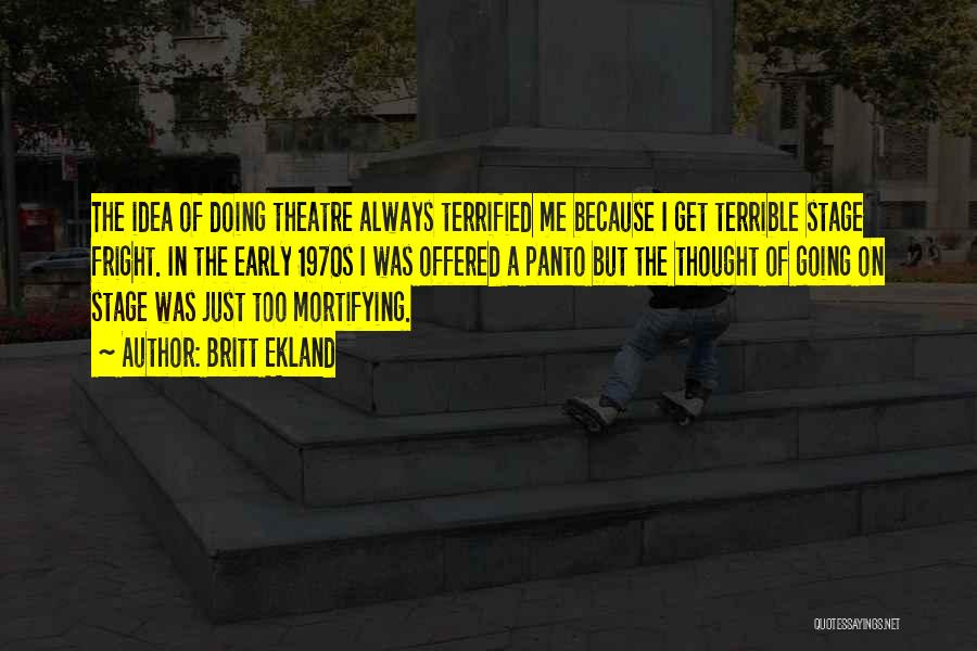 Theatre Stage Quotes By Britt Ekland