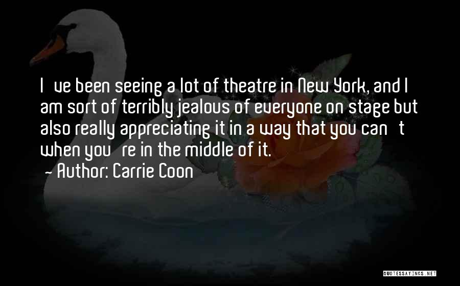 Theatre Stage Quotes By Carrie Coon