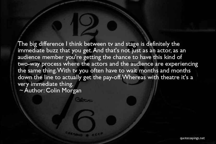 Theatre Stage Quotes By Colin Morgan