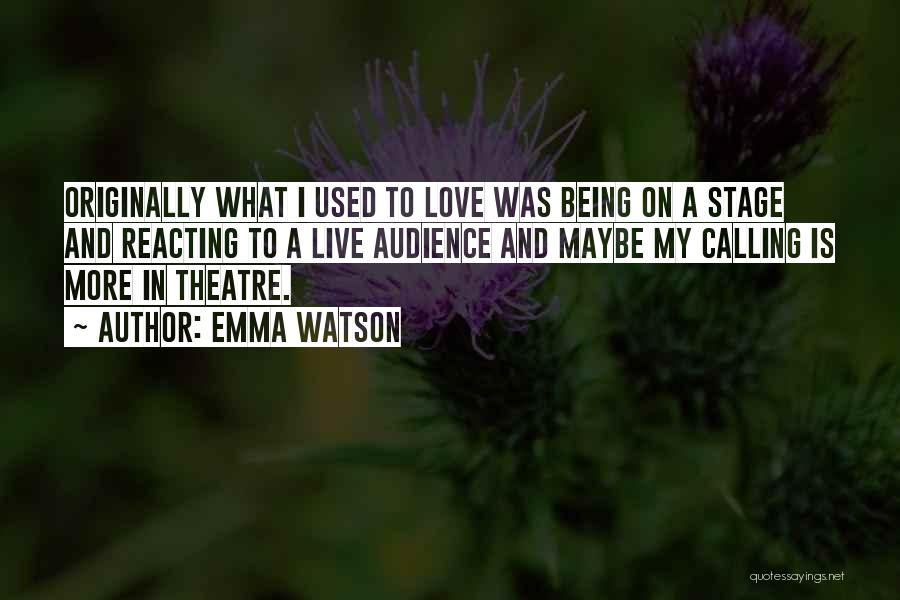 Theatre Stage Quotes By Emma Watson