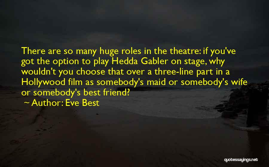 Theatre Stage Quotes By Eve Best