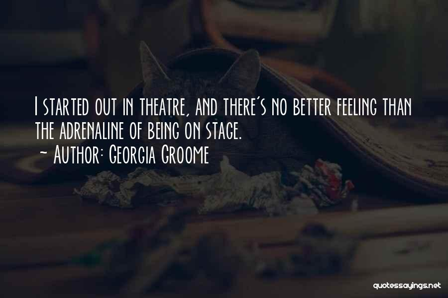 Theatre Stage Quotes By Georgia Groome