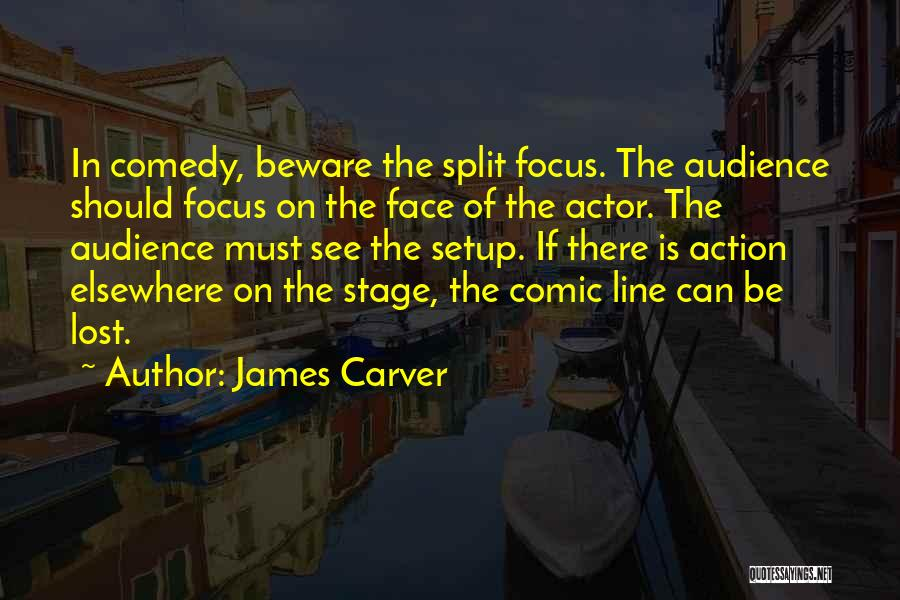 Theatre Stage Quotes By James Carver