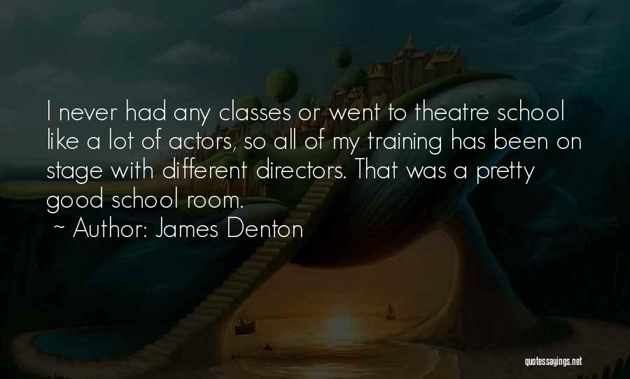 Theatre Stage Quotes By James Denton