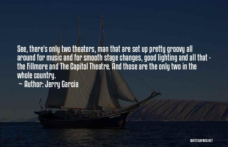 Theatre Stage Quotes By Jerry Garcia