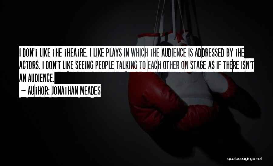 Theatre Stage Quotes By Jonathan Meades