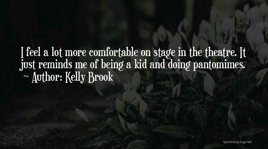 Theatre Stage Quotes By Kelly Brook