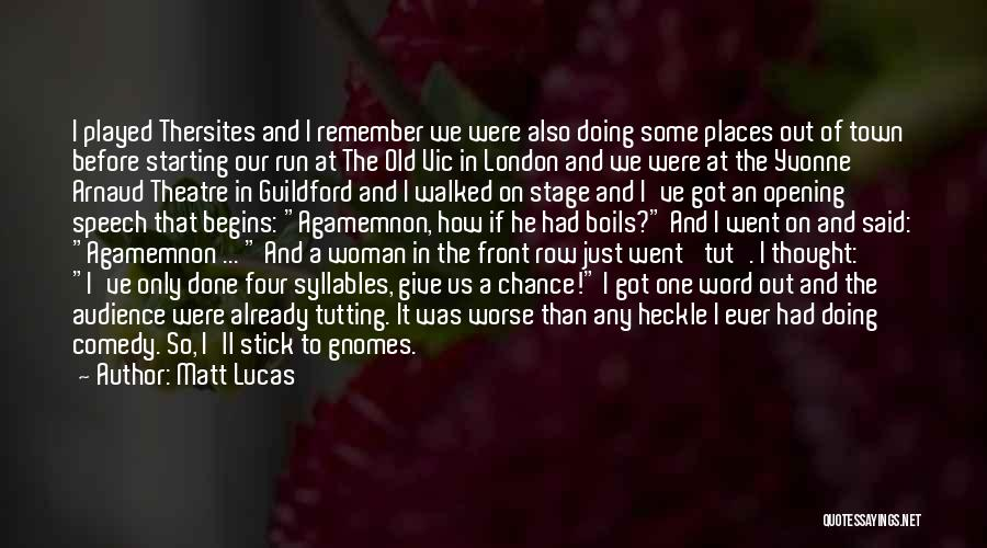 Theatre Stage Quotes By Matt Lucas