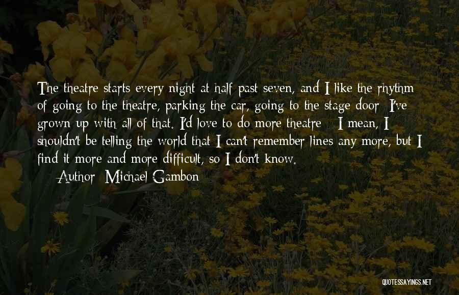Theatre Stage Quotes By Michael Gambon