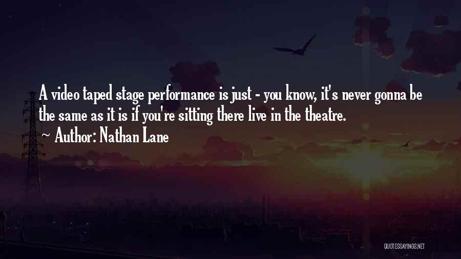 Theatre Stage Quotes By Nathan Lane