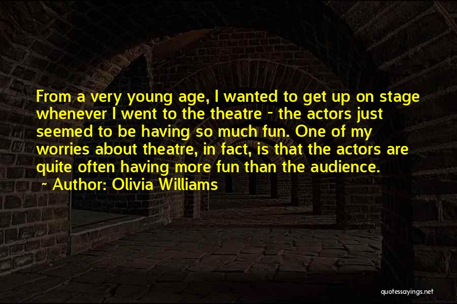 Theatre Stage Quotes By Olivia Williams