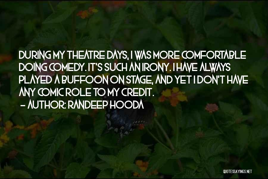 Theatre Stage Quotes By Randeep Hooda