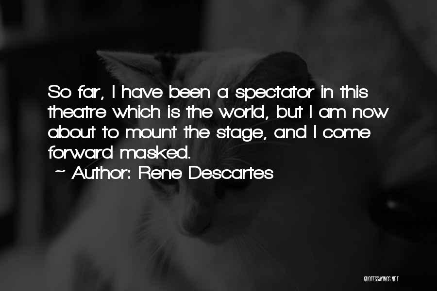 Theatre Stage Quotes By Rene Descartes