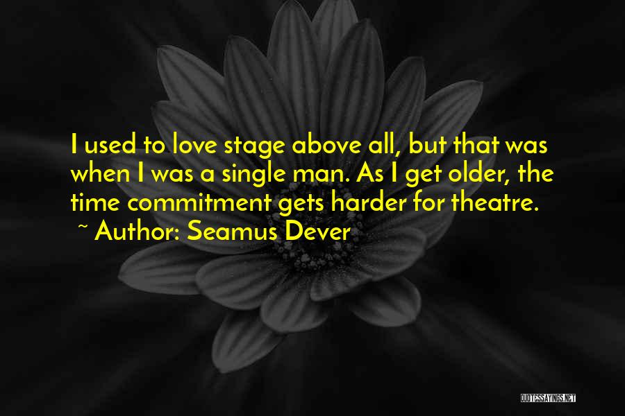 Theatre Stage Quotes By Seamus Dever
