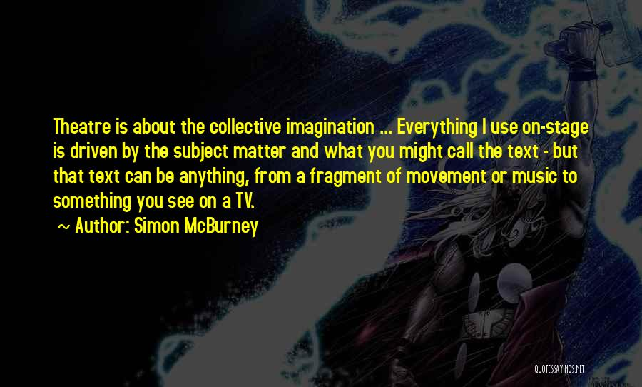 Theatre Stage Quotes By Simon McBurney