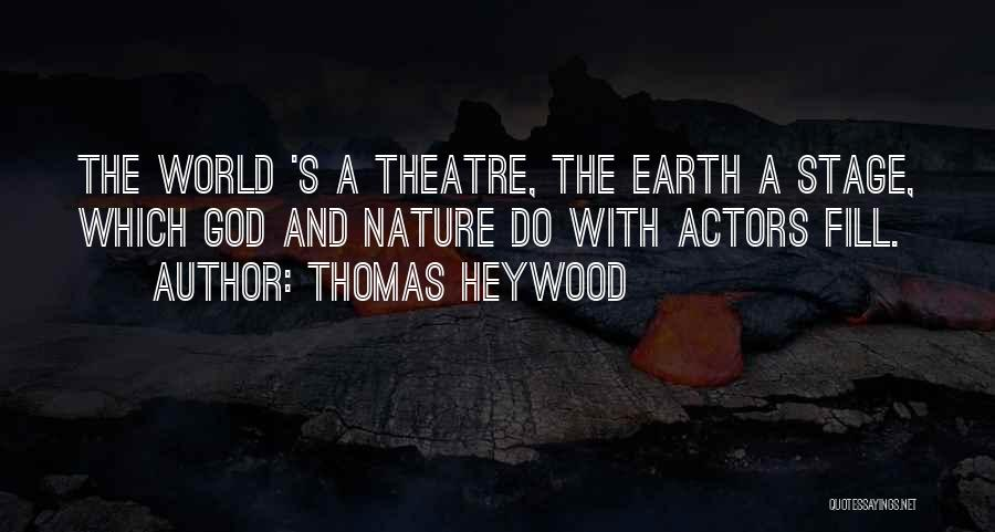 Theatre Stage Quotes By Thomas Heywood