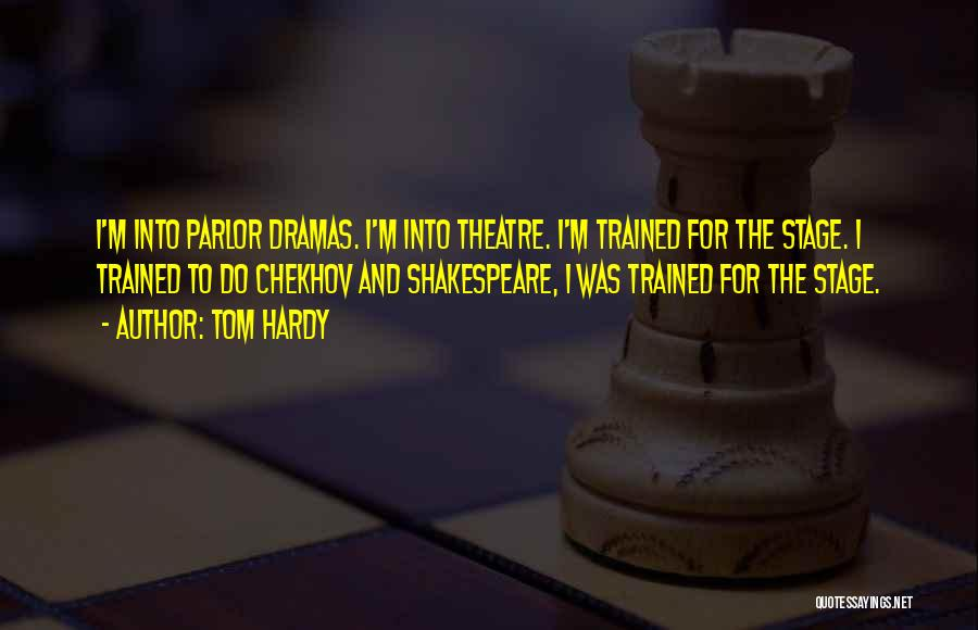 Theatre Stage Quotes By Tom Hardy