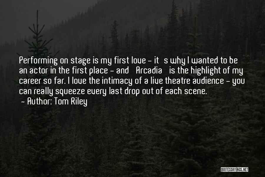 Theatre Stage Quotes By Tom Riley