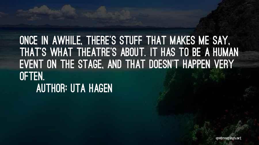 Theatre Stage Quotes By Uta Hagen