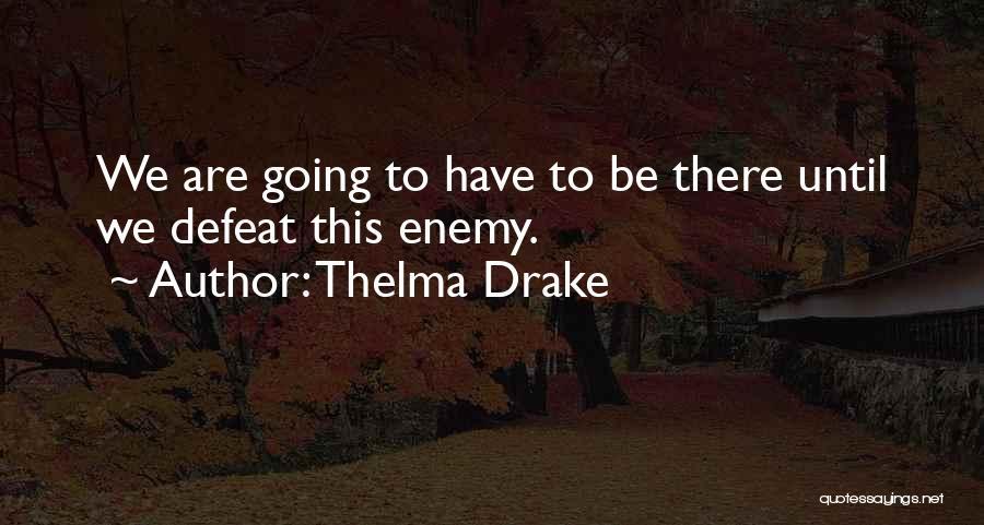 Thelma Drake Quotes 1418091