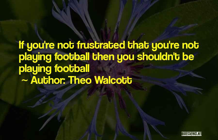 Theo Walcott Quotes 705356