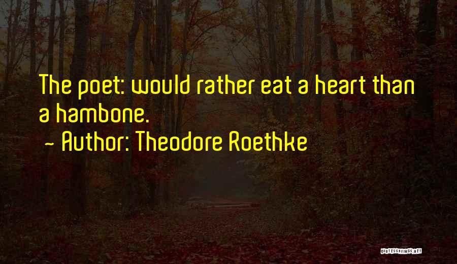 Theodore Roethke Quotes 1545363