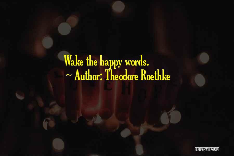 Theodore Roethke Quotes 1868249