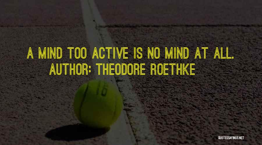 Theodore Roethke Quotes 316045