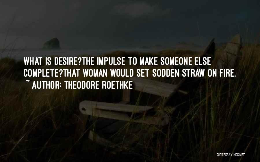 Theodore Roethke Quotes 667312