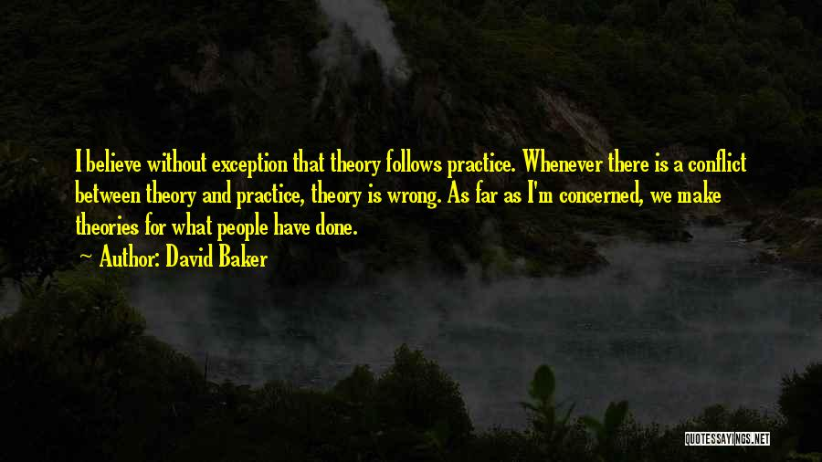 Theories And Practice Quotes By David Baker