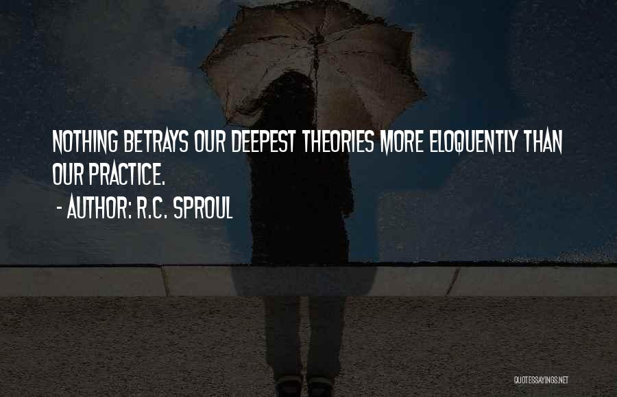 Theories And Practice Quotes By R.C. Sproul