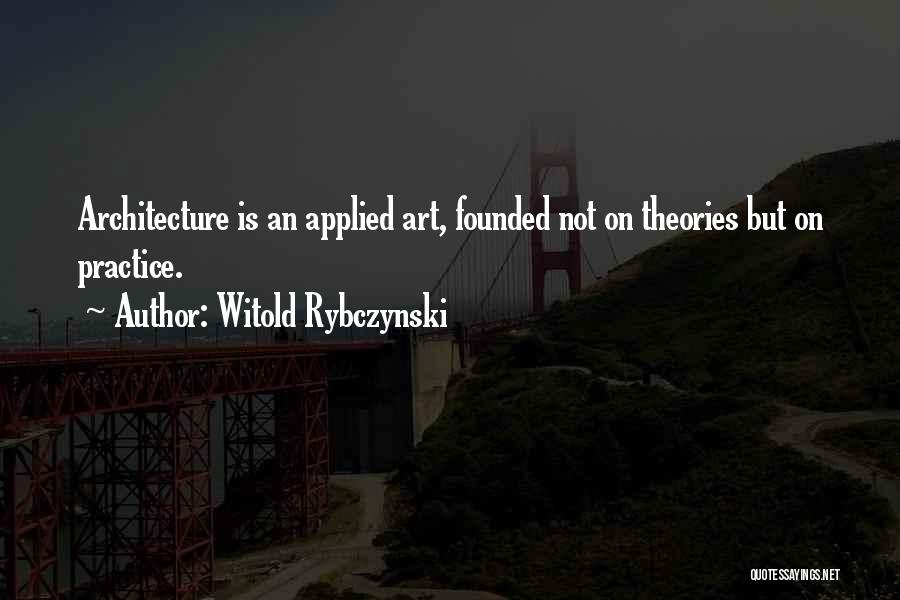 Theories And Practice Quotes By Witold Rybczynski
