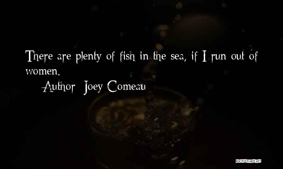 There Are Plenty Of Fish In The Sea Quotes By Joey Comeau