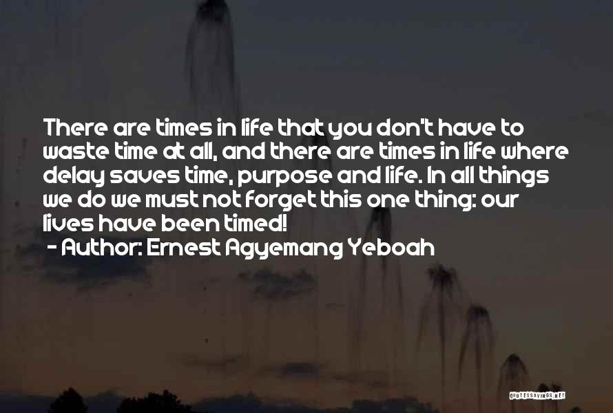 There Are Times In Life Quotes By Ernest Agyemang Yeboah