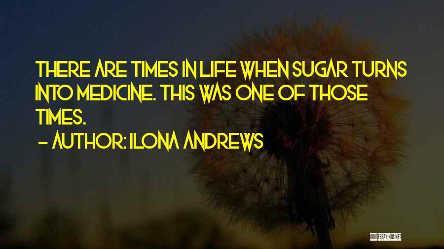 There Are Times In Life Quotes By Ilona Andrews
