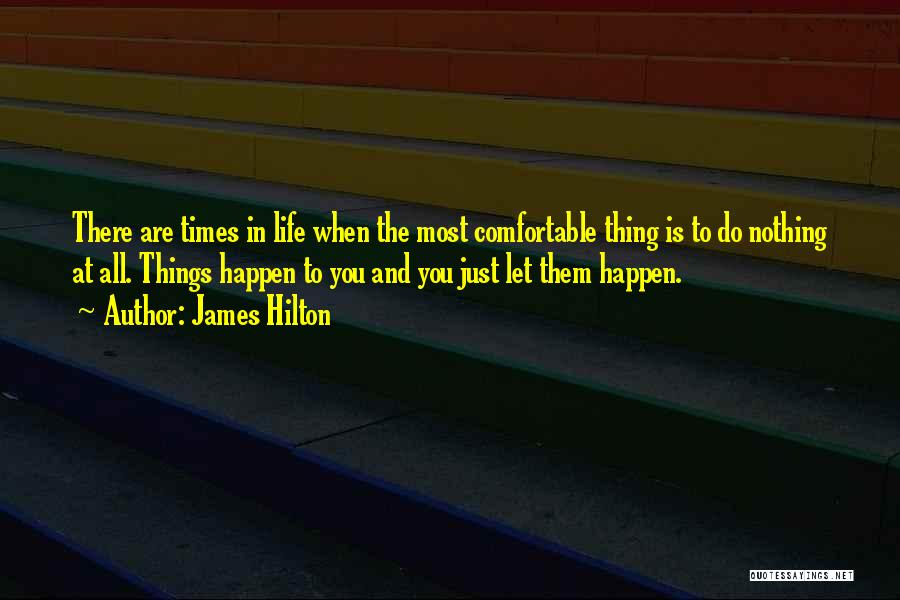 There Are Times In Life Quotes By James Hilton