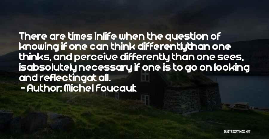 There Are Times In Life Quotes By Michel Foucault