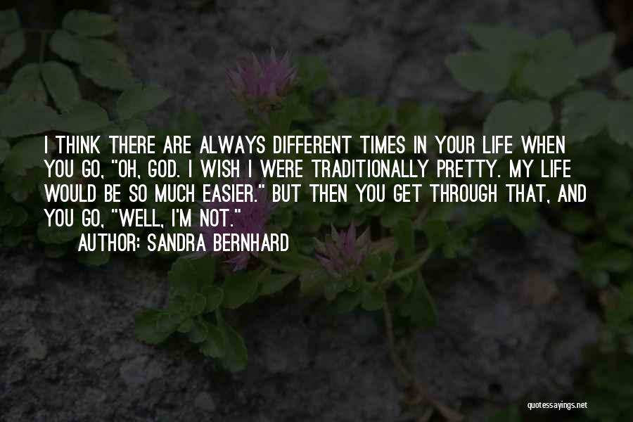 There Are Times In Life Quotes By Sandra Bernhard
