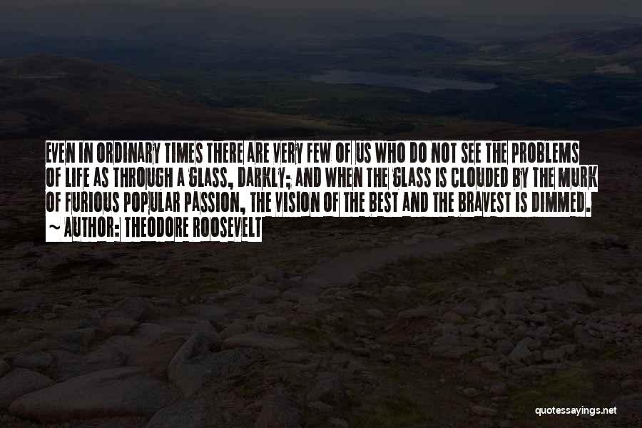 There Are Times In Life Quotes By Theodore Roosevelt