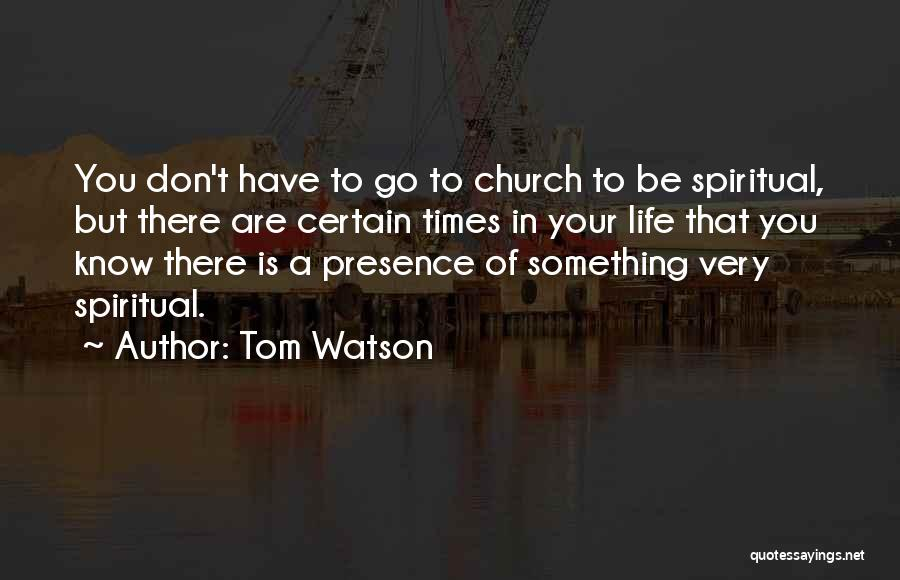 There Are Times In Life Quotes By Tom Watson
