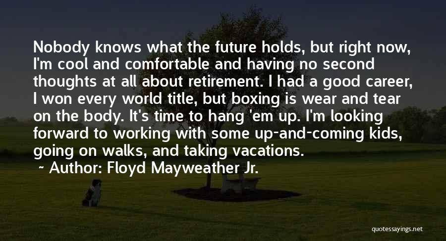 There Is A Good Time Coming Quotes By Floyd Mayweather Jr.