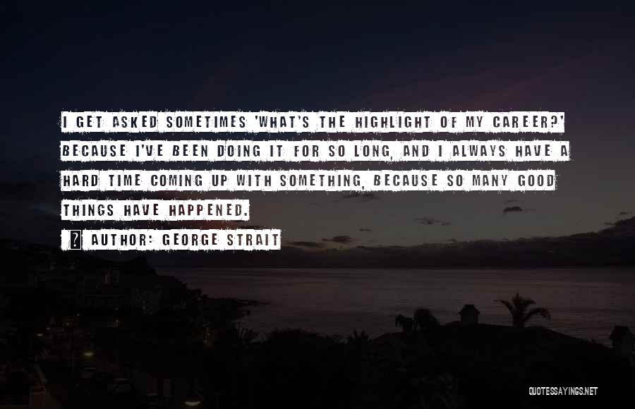 There Is A Good Time Coming Quotes By George Strait